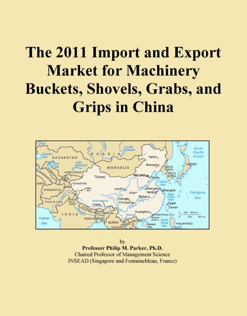 The 2011 Import and Export Market for Machinery Buckets, Shovels, Grabs, and Grips in China - Product Image