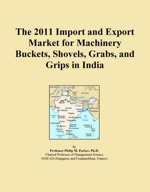 The 2011 Import and Export Market for Machinery Buckets, Shovels, Grabs, and Grips in India - Product Image