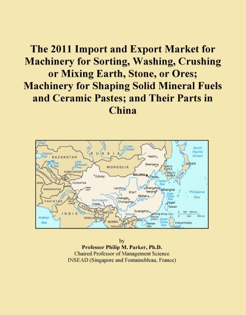 The 2011 Import and Export Market for Machinery for Sorting, Washing, Crushing or Mixing Earth, Stone, or Ores; Machinery for Shaping Solid Mineral Fuels and Ceramic Pastes; and Their Parts in China - Product Image