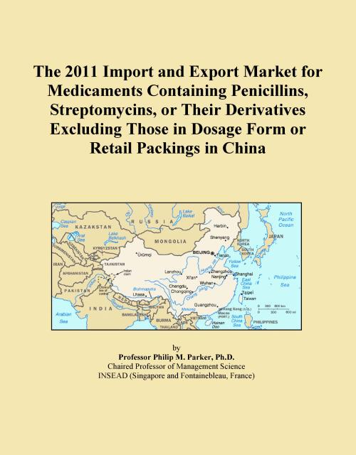 The 2011 Import and Export Market for Medicaments Containing Penicillins, Streptomycins, or Their Derivatives Excluding Those in Dosage Form or Retail Packings in China - Product Image