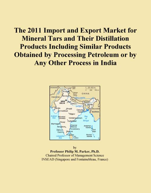 The 2011 Import and Export Market for Mineral Tars and Their Distillation Products Including Similar Products Obtained by Processing Petroleum or by Any Other Process in India - Product Image