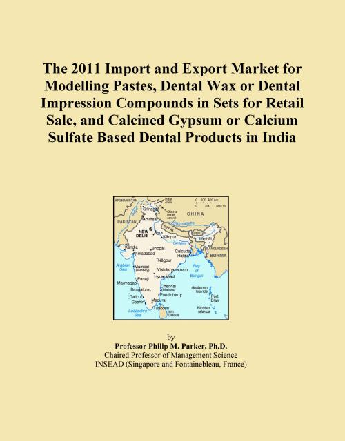 The 2011 Import and Export Market for Modelling Pastes, Dental Wax or Dental Impression Compounds in Sets for Retail Sale, and Calcined Gypsum or Calcium Sulfate Based Dental Products in India - Product Image