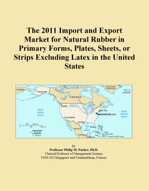 The 2011 Import and Export Market for Natural Rubber in Primary Forms, Plates, Sheets, or Strips Excluding Latex in the United States - Product Image