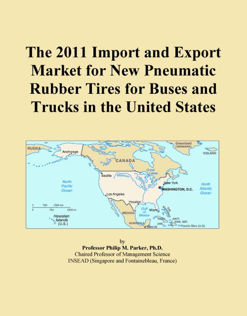 The 2011 Import and Export Market for New Pneumatic Rubber Tires for Buses and Trucks in the United States - Product Image