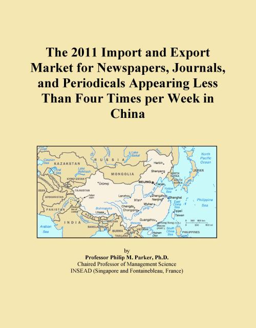 The 2011 Import and Export Market for Newspapers, Journals, and Periodicals Appearing Less Than Four Times per Week in China - Product Image
