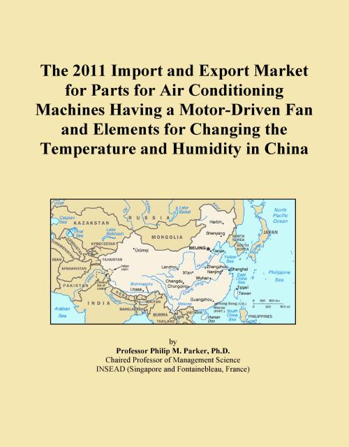 The 2011 Import and Export Market for Parts for Air Conditioning Machines Having a Motor-Driven Fan and Elements for Changing the Temperature and Humidity in China - Product Image