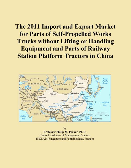 The 2011 Import and Export Market for Parts of Self-Propelled Works Trucks without Lifting or Handling Equipment and Parts of Railway Station Platform Tractors in China - Product Image