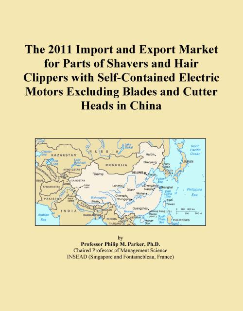 The 2011 Import and Export Market for Parts of Shavers and Hair Clippers with Self-Contained Electric Motors Excluding Blades and Cutter Heads in China - Product Image
