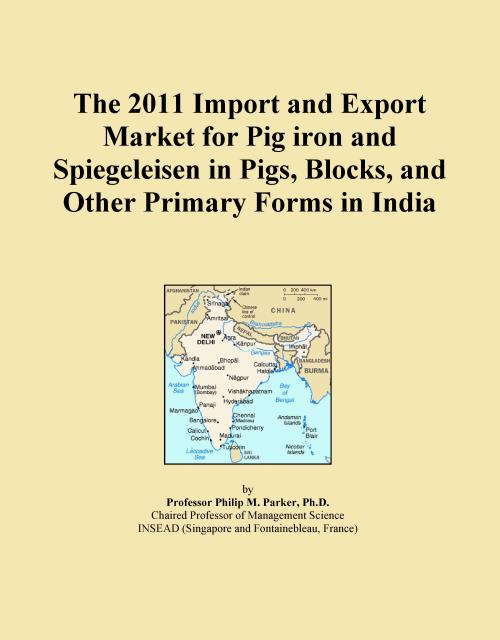 The 2011 Import and Export Market for Pig iron and Spiegeleisen in Pigs, Blocks, and Other Primary Forms in India - Product Image