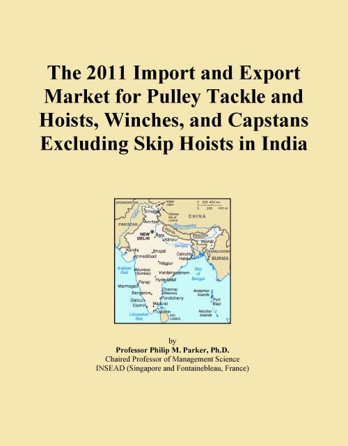 The 2011 Import and Export Market for Pulley Tackle and Hoists, Winches, and Capstans Excluding Skip Hoists in India - Product Image