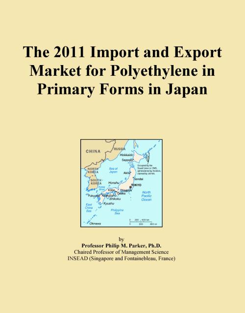 The 2011 Import and Export Market for Polyethylene in Primary Forms in Japan - Product Image