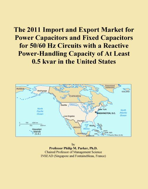 The 2011 Import and Export Market for Power Capacitors and Fixed Capacitors for 50/60 Hz Circuits with a Reactive Power-Handling Capacity of At Least 0.5 kvar in the United States - Product Image