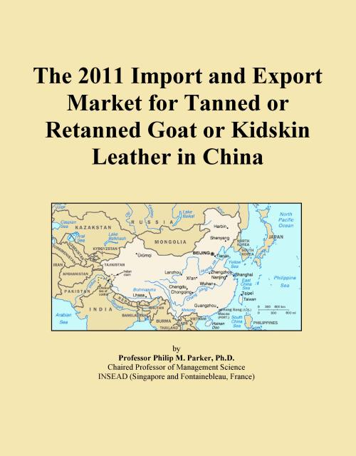 The 2011 Import and Export Market for Tanned or Retanned Goat or Kidskin Leather in China - Product Image