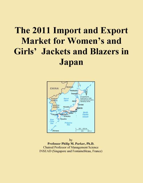 The 2011 Import and Export Market for Women's and Girls' Jackets and Blazers in Japan - Product Image