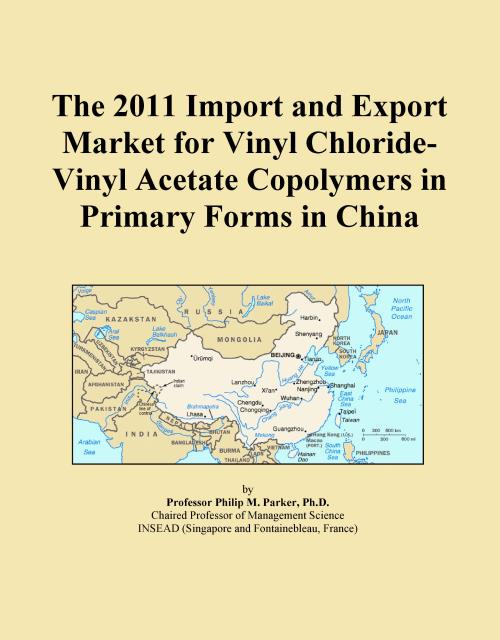 The 2011 Import and Export Market for Vinyl Chloride-Vinyl Acetate Copolymers in Primary Forms in China - Product Image