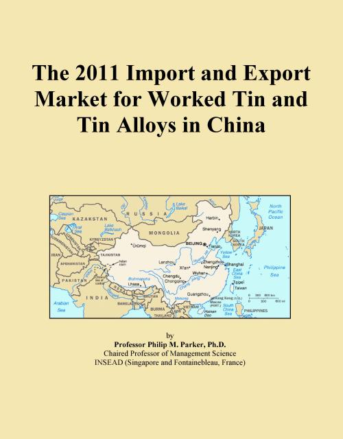 The 2011 Import and Export Market for Worked Tin and Tin Alloys in China - Product Image