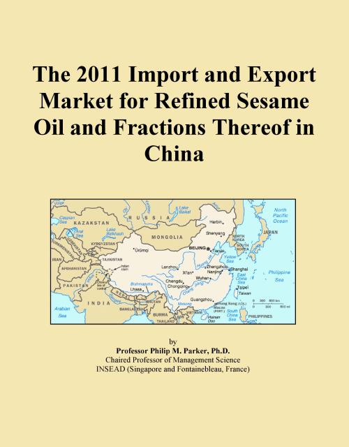 The 2011 Import and Export Market for Refined Sesame Oil and Fractions Thereof in China - Product Image