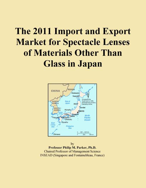 The 2011 Import and Export Market for Spectacle Lenses of Materials Other Than Glass in Japan - Product Image