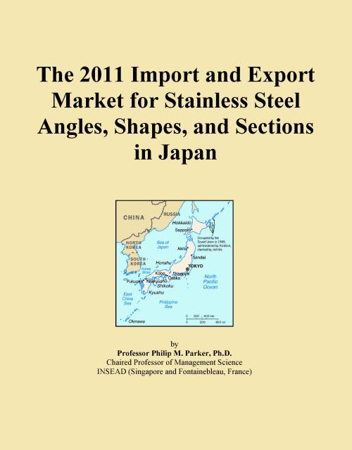 The 2011 Import and Export Market for Stainless Steel Angles, Shapes, and Sections in Japan - Product Image