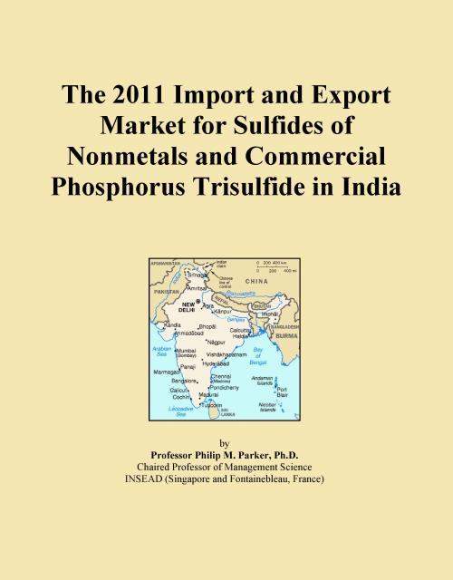 The 2011 Import and Export Market for Sulfides of Nonmetals and Commercial Phosphorus Trisulfide in India - Product Image