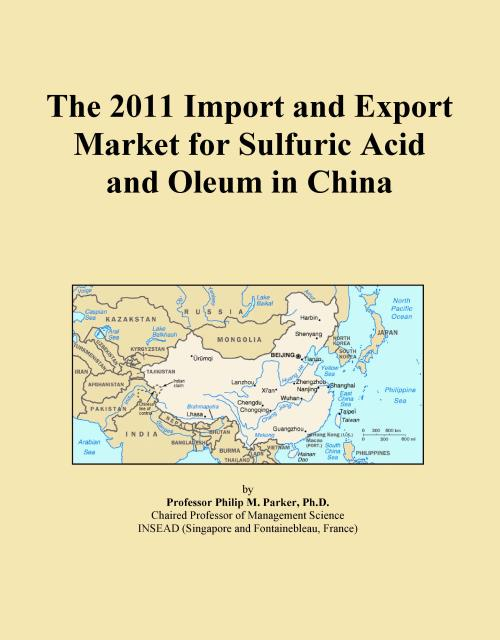 The 2011 Import and Export Market for Sulfuric Acid and Oleum in China - Product Image