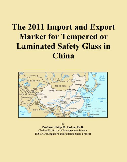 The 2011 Import and Export Market for Tempered or Laminated Safety Glass in China - Product Image