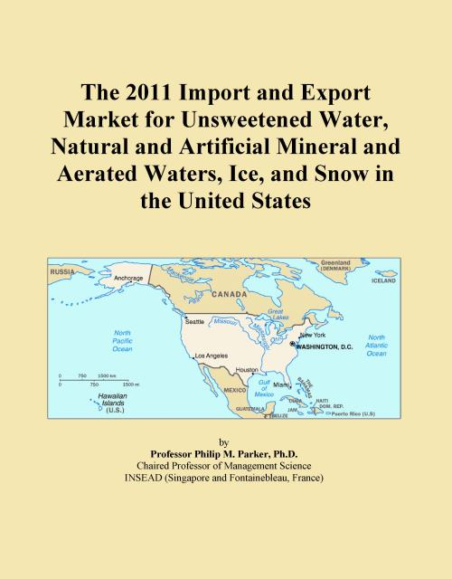 The 2011 Import and Export Market for Unsweetened Water, Natural and Artificial Mineral and Aerated Waters, Ice, and Snow in the United States - Product Image