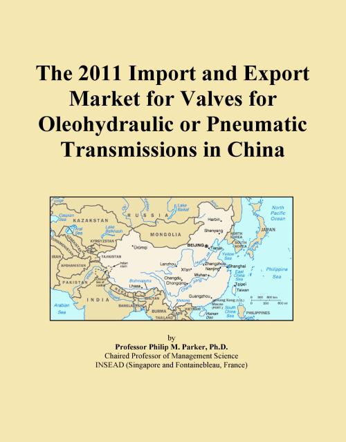 The 2011 Import and Export Market for Valves for Oleohydraulic or Pneumatic Transmissions in China - Product Image