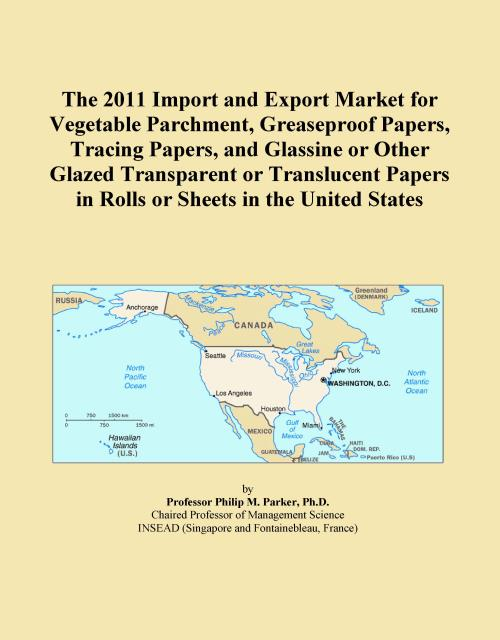 The 2011 Import and Export Market for Vegetable Parchment, Greaseproof Papers, Tracing Papers, and Glassine or Other Glazed Transparent or Translucent Papers in Rolls or Sheets in the United States - Product Image