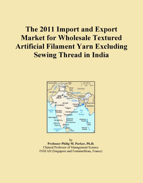 The 2011 Import and Export Market for Wholesale Textured Artificial Filament Yarn Excluding Sewing Thread in India - Product Image