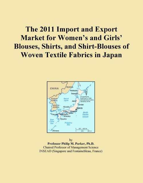 The 2011 Import and Export Market for Women's and Girls' Blouses, Shirts, and Shirt-Blouses of Woven Textile Fabrics in Japan - Product Image