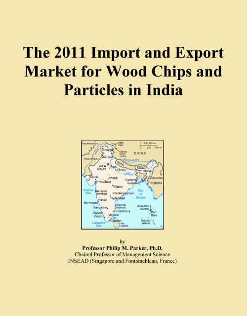 The 2011 Import and Export Market for Wood Chips and Particles in India - Product Image