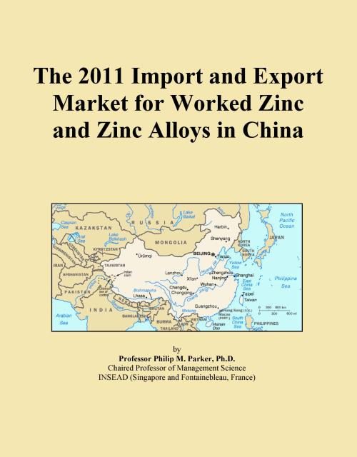 The 2011 Import and Export Market for Worked Zinc and Zinc Alloys in China - Product Image