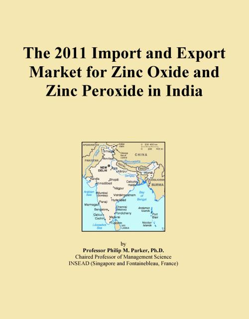 The 2011 Import and Export Market for Zinc Oxide and Zinc Peroxide in India - Product Image