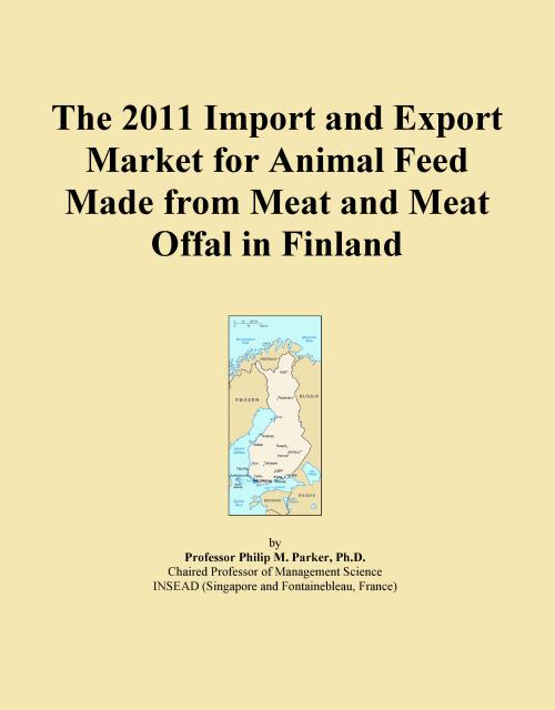 The 2011 Import and Export Market for Animal Feed Made from Meat and Meat Offal in Finland - Product Image