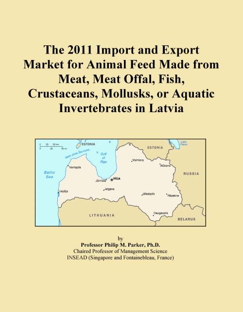 The 2011 Import and Export Market for Animal Feed Made from Meat, Meat Offal, Fish, Crustaceans, Mollusks, or Aquatic Invertebrates in Latvia - Product Image