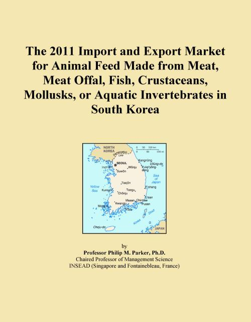 The 2011 Import and Export Market for Animal Feed Made from Meat, Meat Offal, Fish, Crustaceans, Mollusks, or Aquatic Invertebrates in South Korea - Product Image