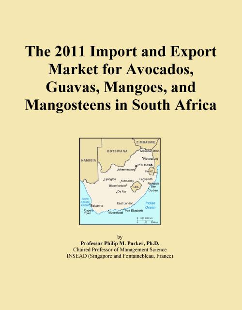 The 2011 Import and Export Market for Avocados, Guavas, Mangoes, and Mangosteens in South Africa - Product Image