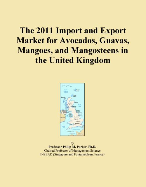 The 2011 Import and Export Market for Avocados, Guavas, Mangoes, and Mangosteens in the United Kingdom - Product Image