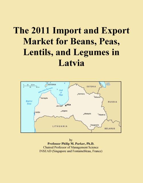 The 2011 Import and Export Market for Beans, Peas, Lentils, and Legumes in Latvia - Product Image