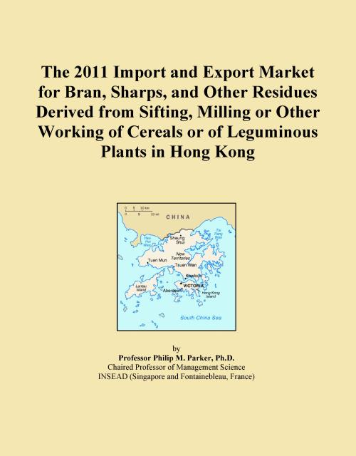 The 2011 Import and Export Market for Bran, Sharps, and Other Residues Derived from Sifting, Milling or Other Working of Cereals or of Leguminous Plants in Hong Kong - Product Image