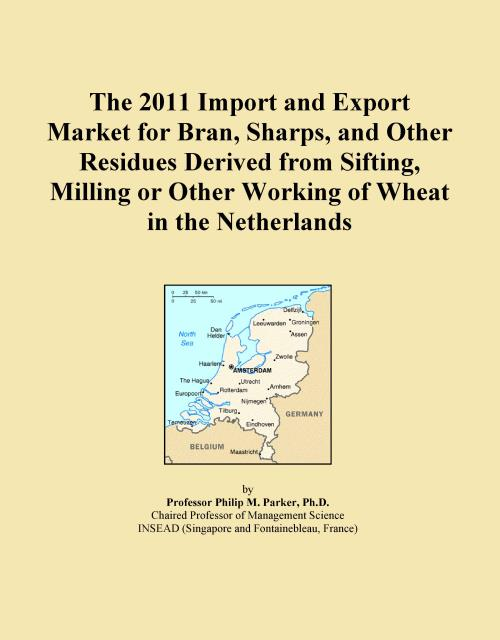 The 2011 Import and Export Market for Bran, Sharps, and Other Residues Derived from Sifting, Milling or Other Working of Wheat in the Netherlands - Product Image