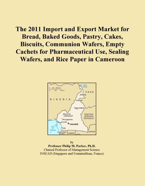 The 2011 Import and Export Market for Bread, Baked Goods, Pastry, Cakes, Biscuits, Communion Wafers, Empty Cachets for Pharmaceutical Use, Sealing Wafers, and Rice Paper in Cameroon - Product Image