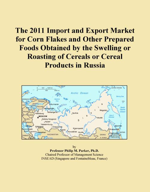 The 2011 Import and Export Market for Corn Flakes and Other Prepared Foods Obtained by the Swelling or Roasting of Cereals or Cereal Products in Russia - Product Image