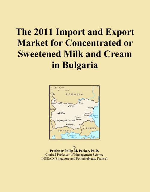 The 2011 Import and Export Market for Concentrated or Sweetened Milk and Cream in Bulgaria - Product Image