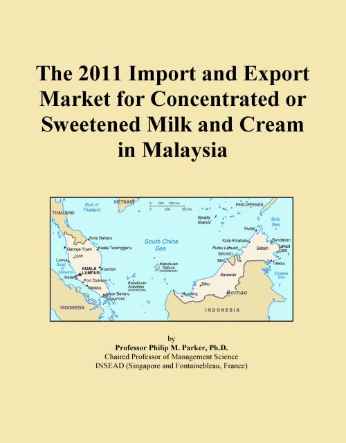 The 2011 Import and Export Market for Concentrated or Sweetened Milk and Cream in Malaysia - Product Image