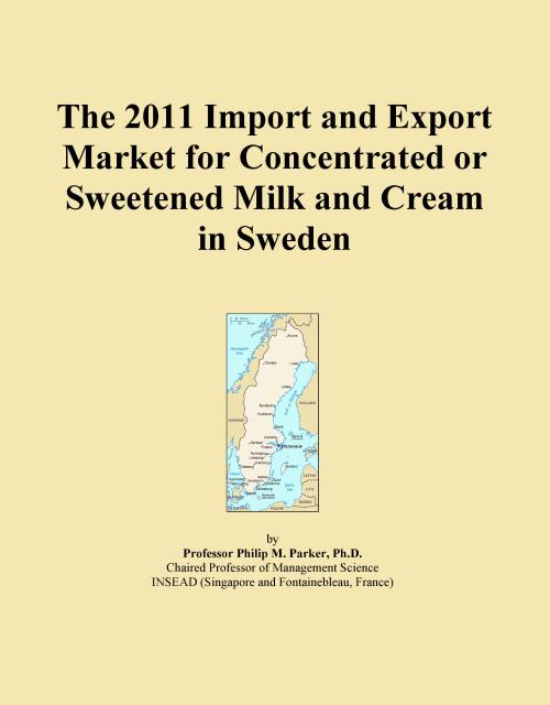 The 2011 Import and Export Market for Concentrated or Sweetened Milk and Cream in Sweden - Product Image