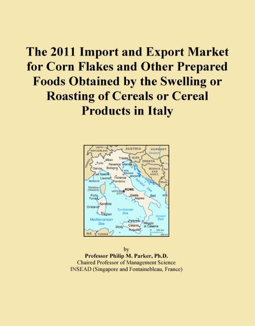 The 2011 Import and Export Market for Corn Flakes and Other Prepared Foods Obtained by the Swelling or Roasting of Cereals or Cereal Products in Italy - Product Image
