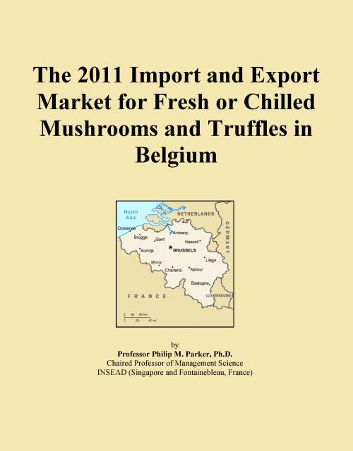 The 2011 Import and Export Market for Fresh or Chilled Mushrooms and Truffles in Belgium - Product Image