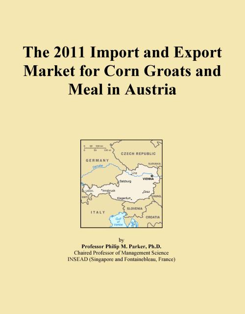 The 2011 Import and Export Market for Corn Groats and Meal in Austria - Product Image